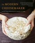 The Modern Cheesemaker - Making and Cooking with Cheeses at Home